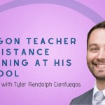 An Oregon Teacher on Distance Learning at his School – Tyler Cienfuegos