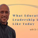 What Educational Leadership Looks Like Today with Dr. Joe Sanfelippo