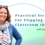 Practical Strategies for Flipping Our Classrooms this Fall