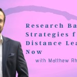 Research Based Strategies for Distance Learning with Dr. Matthew Rhoads