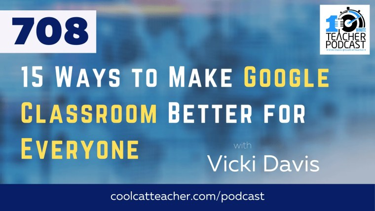 15 Ways to Make Google Classroom Better for Everyone