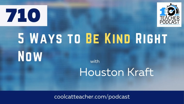 5 Ways to Be Kind Right Now with Houston Kraft
