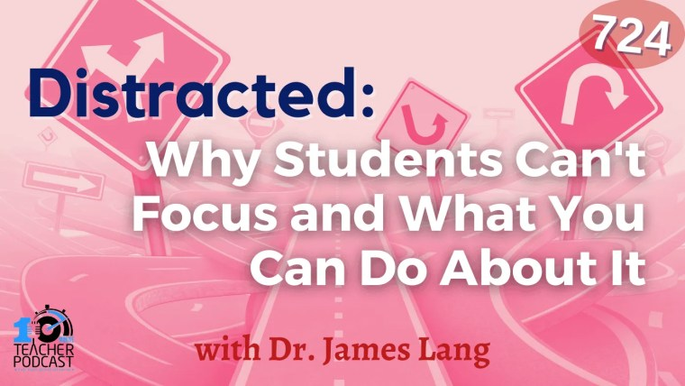 Distracted_ Why Students Can't Focus and What You Can Do About It