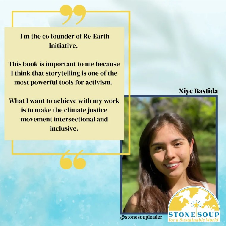 """Xiye Bastiday says, """"I'm the co founder of Re-Earth Initiate. This book is important to me because I think that storytelling is one of the most powerful tools for activism."""""""