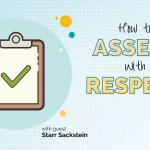 How to Assess with Respect with Starr Sackstein