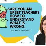 Are you an upset teacher? How to understand what is wrong.