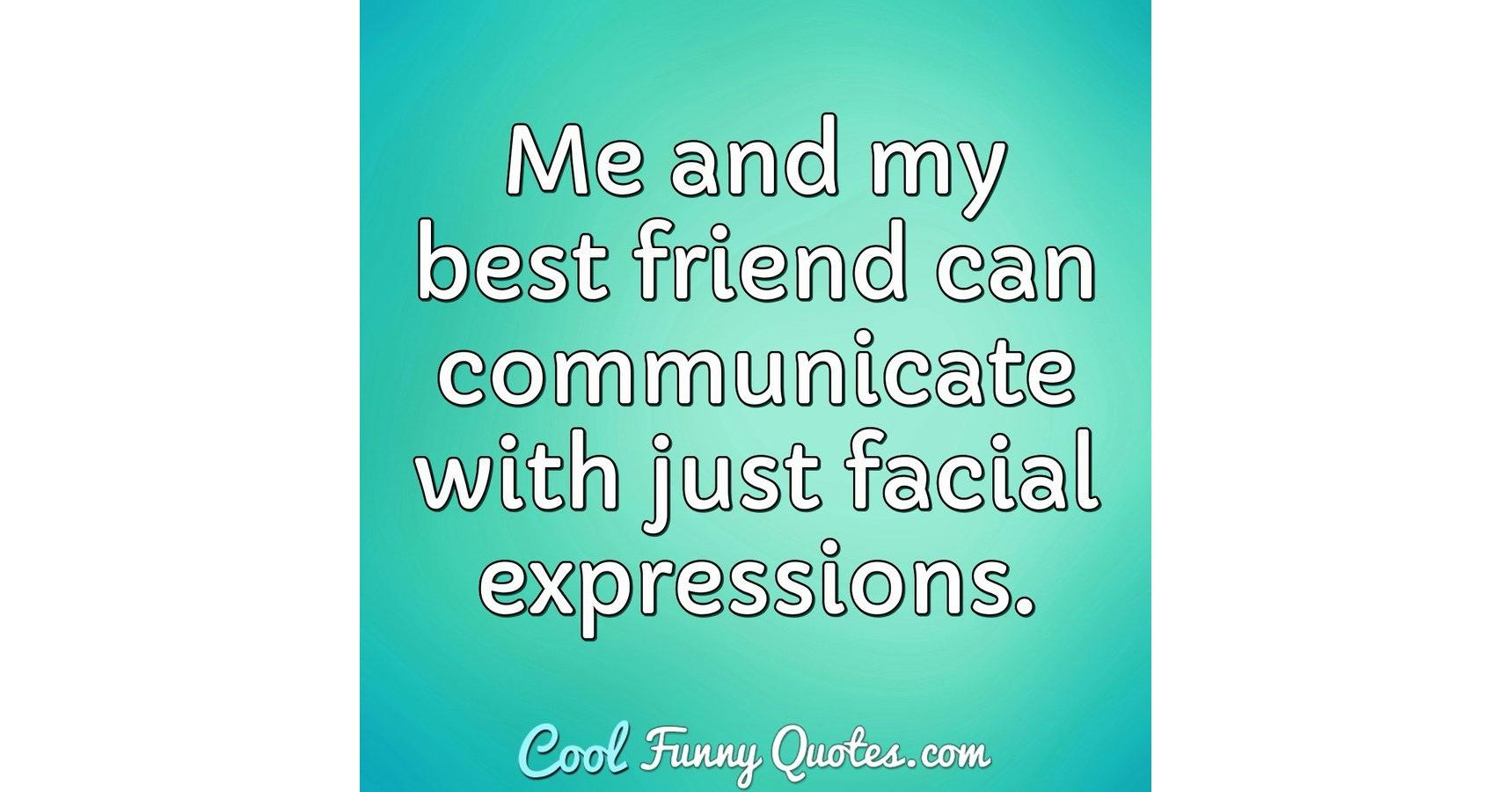 Me And My Best Friend Can Communicate With Just Facial