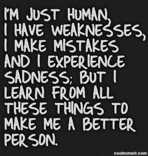 Being Yourself Quote: I'm just human, I have weaknesses, I...