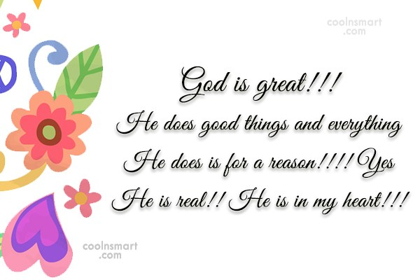 God Quote: God is great!!! He does good things...