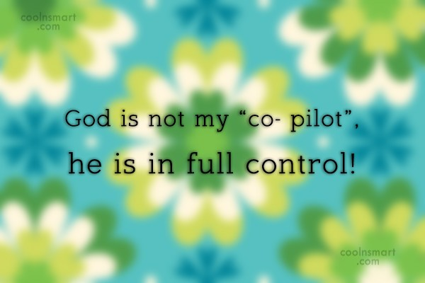 """Quote: God is not my """"co- pilot"""", he..."""