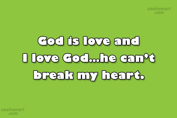Quote: God is love and I love God…he...