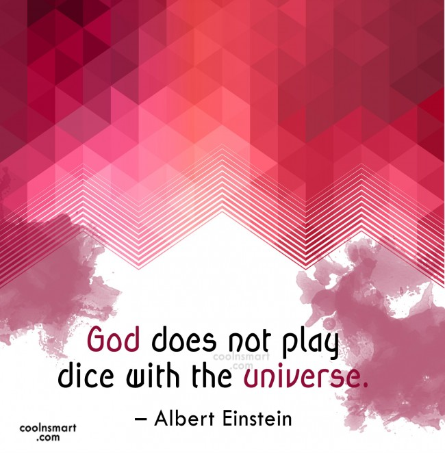 God Quote: God does not play dice with the...