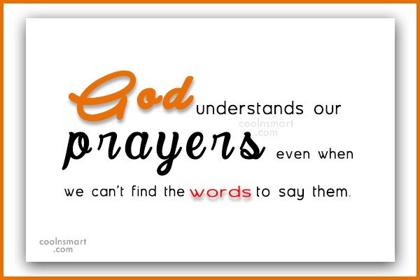 God Quote: God understands our prayers even when we...
