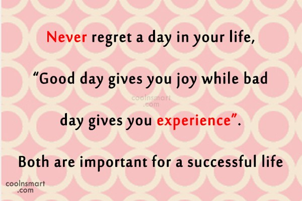 Quote: Never regret a day in your life,...