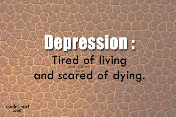 Depression Quotes  Sayings about being depressed   Images  Pictures     Depression Quote  Depression  Tired of living and scared of