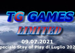 TG Games Limited #126 – 09.07.2021 – Speciale Stay of Play di Luglio
