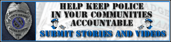 Click banner to share your story or video at CopBlock.org
