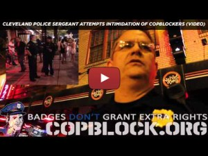 Cleveland Police Sergeant Attempts Intimidation of CopBlockers (VIDEO)