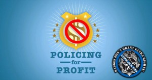 Policing for Profit – The Abuse of Civil Asset Forfeiture