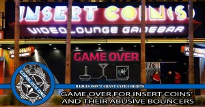 Game Over for Insert Coins' and Their Abusive Bouncers (Update)