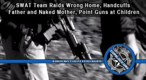 SWAT Team Raids Wrong Home, Handcuffs  Father and Naked Mother, Point Guns at Children