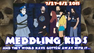 Meddling Kids: And They Would Have Gotten Away With It … 8/3/15