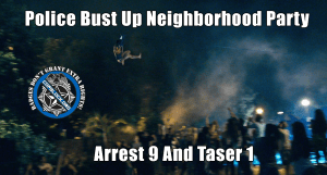 35 Cops Arrest 9 And Taser 1 Over 'Obnoxious Party'