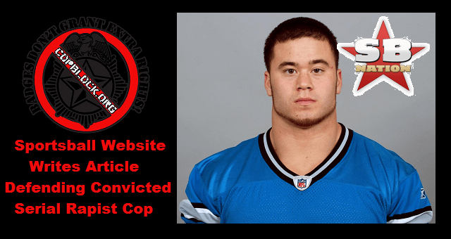 Sportsball Website Writes Article Defending Convicted Serial Rapist Cop