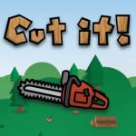 Cut It!