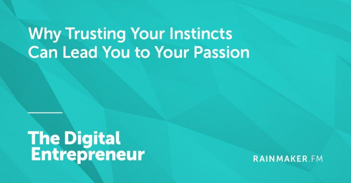 Why Trusting Your Instincts Can Lead You to Your Passion