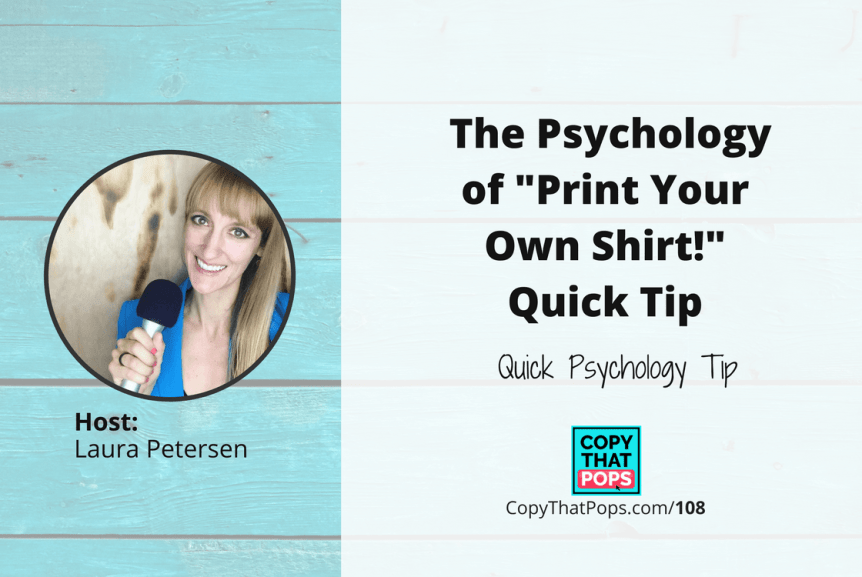 "Copy that Pops Podcast 108: The Psychology of ""Print Your Own Shirt!"" Quick Tip"