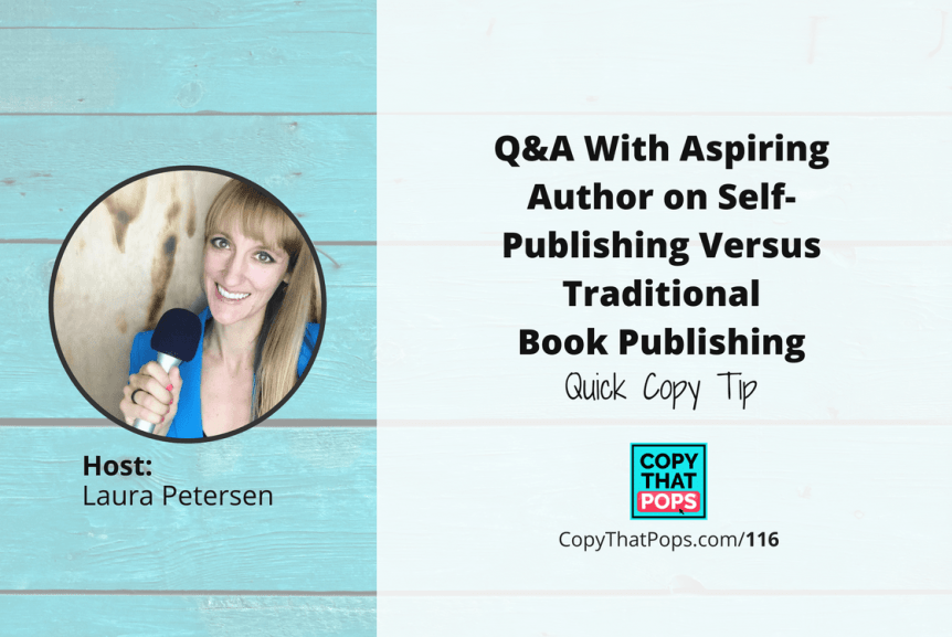 Copy That Pops Podcast 116: Q&A With Aspiring Author on Self-Publishing Versus Traditional Book Publishing