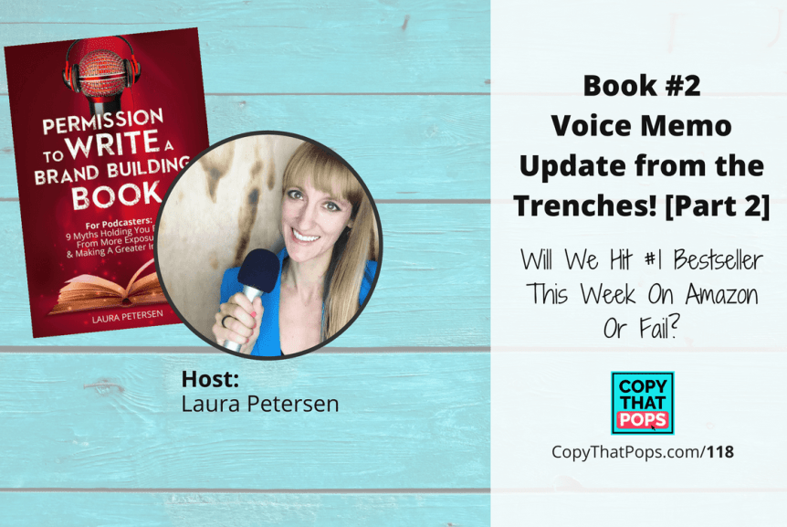 Copy that Pops Podcast 118: Book #2 Voice Memo Update from the Trenches! Will We Hit #1 Bestseller This Week On Amazon Or Fail? (Part 2 on Day 26 - 3/26/18)