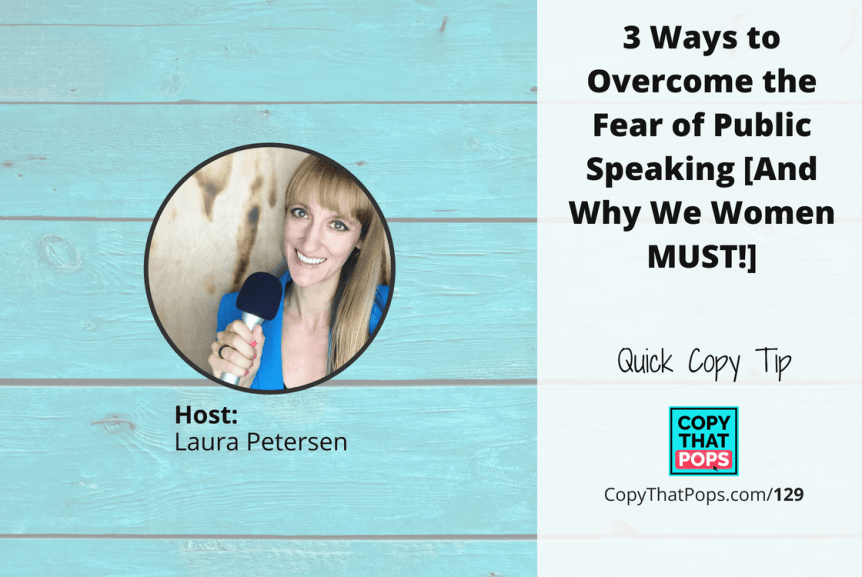 129: 3 Ways to Overcome the Fear of Public Speaking [And Why We Women MUST!]