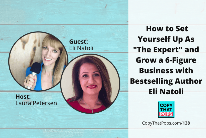 "Podcast 138: How to Set Yourself Up As ""The Expert"" and Grow a 6-Figure Business with Bestselling Author Eli Natoli"