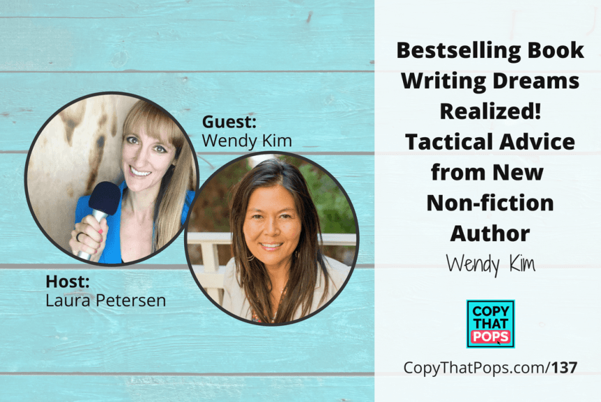 Copy That Pops Podcast 137: Bestselling Book Writing Dreams Realized! Tactical Advice from New Non-Fiction Author Wendy Kim