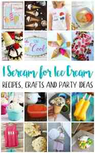 I Scream for Ice Cream – Recipes, Crafts, and Party Ideas