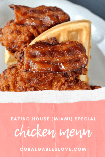 Eating House Chicken Menu in Coral Gables, Miami Florida chicken and waffles with bacon
