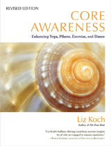 Core Awareness: Enhancing Yoga, Pilates, Exercise and Dance