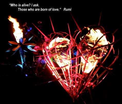 """Who is alive? I ask. Those who are born of love."" Rumi Fire Heart, sculpture by Charles Gadeken, Nocturnal Wonderland, Insomniac Events, San Bernardino, California, 2010"