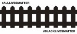 """A fence with the hashtag """"Black Lives Matter"""" bottom, foreground and a hashtag """"All Lives Matter"""" on the top left background."""