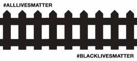 "A fence with the hashtag ""Black Lives Matter"" bottom, foreground and a hashtag ""All Lives Matter"" on the top left background."