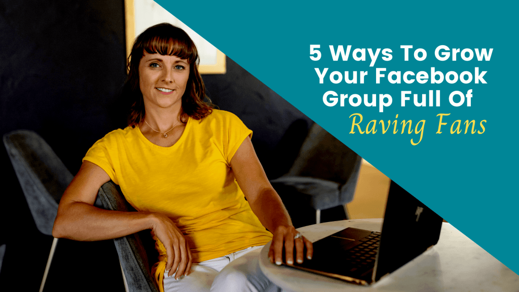 5 Ways To Grow Your Facebook Group Full Of Raving Fans