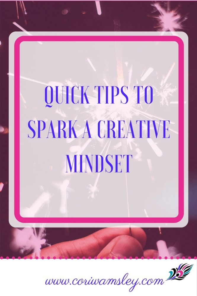 Quick Tips to Spark a Creative Mindset