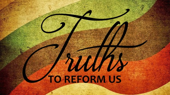 Truths to Reform Us