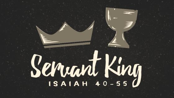 Isaiah 40-55 Servant King