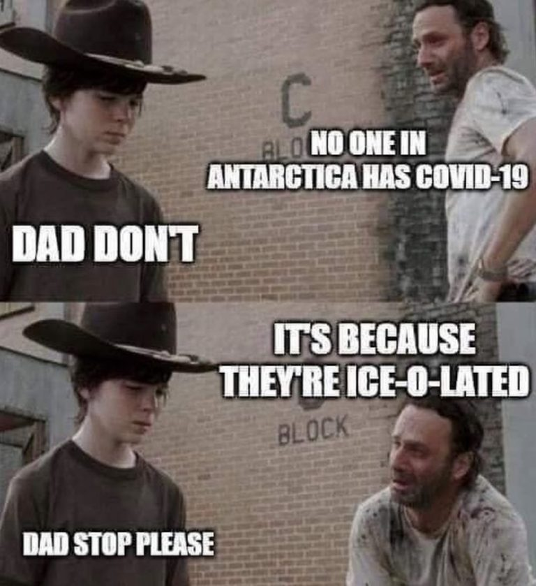 No One In Antartica Has COVID-19 Dad Dont Its Because They Are Ice O Lated Dad Stop Please Walking Dead Meme