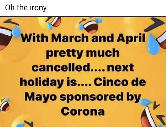 With March and April pretty much cancelled next holiday is Cinco De Mayo sponsored by Corona