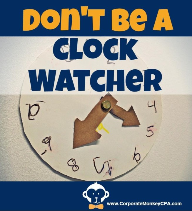 Dont be a clock watcher