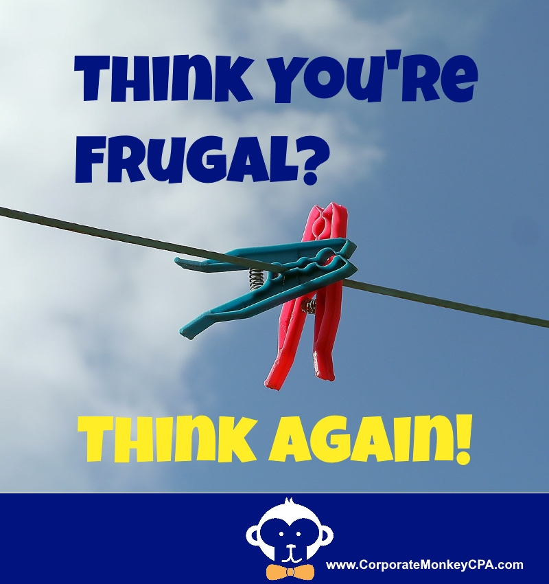 Think You're Frugal?  No, You're Not!